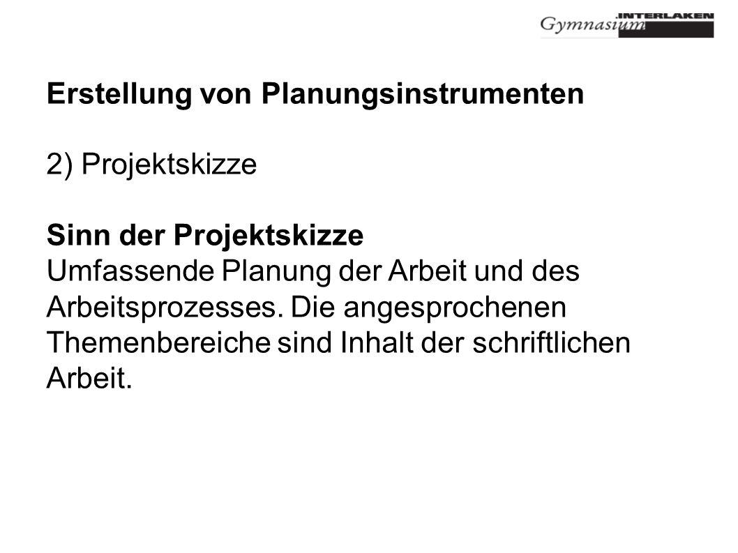 Erstellung von Planungsinstrumenten 2) Projektskizze Sinn der Projektskizze Umfassende Planung der Arbeit und des Arbeitsprozesses.