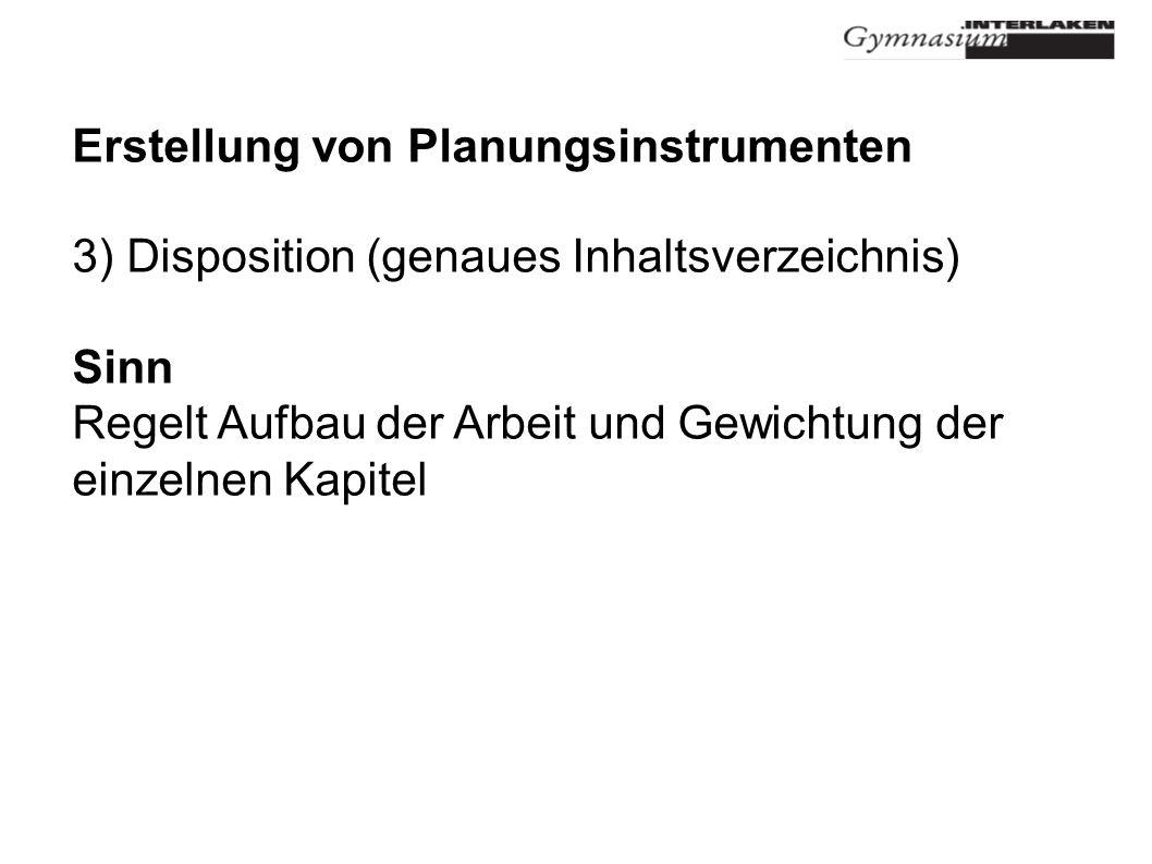 Erstellung von Planungsinstrumenten 3) Disposition (genaues Inhaltsverzeichnis) Sinn Regelt Aufbau der Arbeit und Gewichtung der einzelnen Kapitel