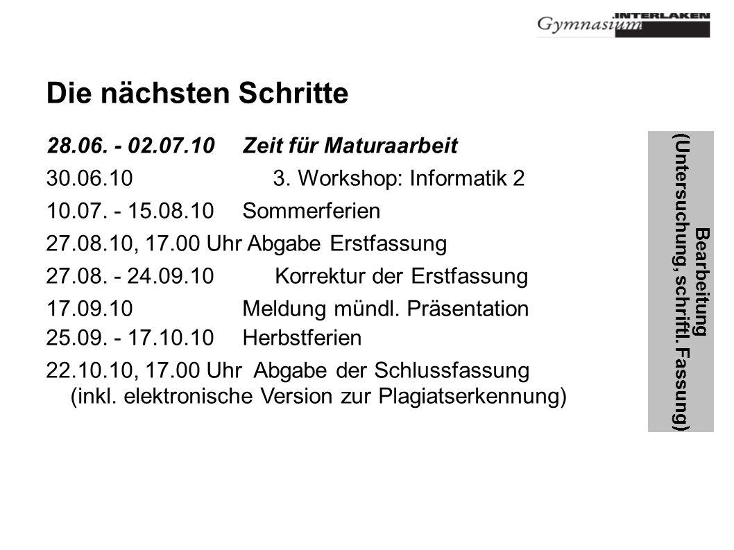 Die nächsten Schritte 28.06.- 02.07.10 Zeit für Maturaarbeit 30.06.10 3.