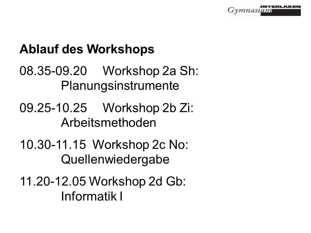 Ablauf des Workshops 08.35-09.20 Workshop 2a Sh: Planungsinstrumente 09.25-10.25 Workshop 2b Zi: Arbeitsmethoden 10.30-11.15 Workshop 2c No: Quellenwi