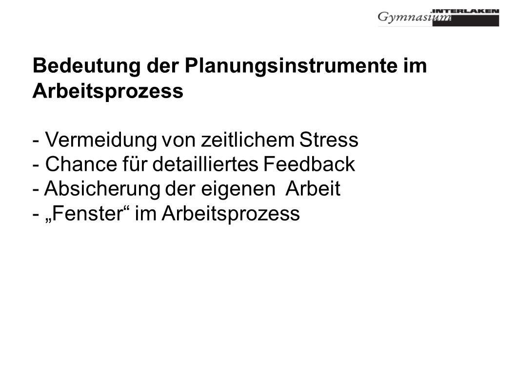 Bedeutung der Planungsinstrumente im Arbeitsprozess - Vermeidung von zeitlichem Stress - Chance für detailliertes Feedback - Absicherung der eigenen Arbeit - Fenster im Arbeitsprozess