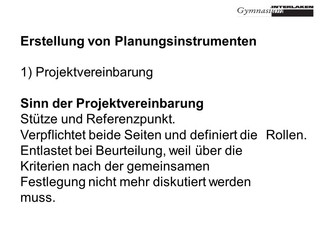 Erstellung von Planungsinstrumenten 1) Projektvereinbarung Sinn der Projektvereinbarung Stütze und Referenzpunkt.