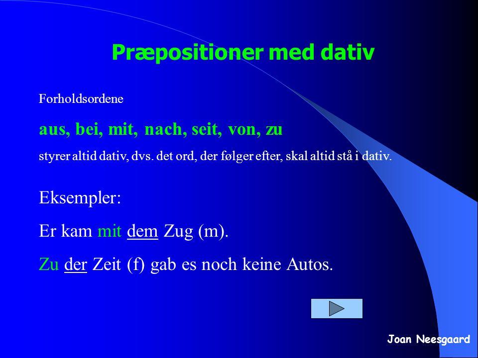 Præpositioner med dativ Joan Neesgaard Forholdsordene aus, bei, mit, nach, seit, von, zu styrer altid dativ, dvs. det ord, der følger efter, skal alti