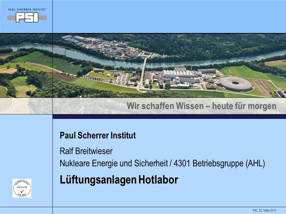 PSI, 22. März 2010 Wir schaffen Wissen – heute für morgen Paul Scherrer Institut Ralf Breitwieser Nukleare Energie und Sicherheit / 4301 Betriebsgrupp