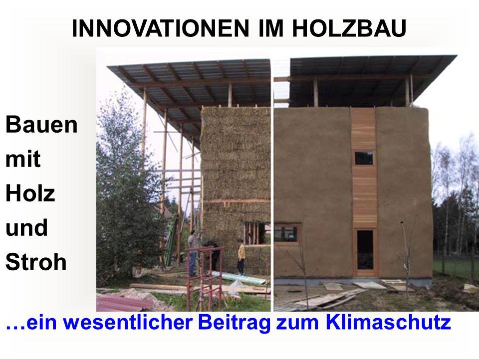 Bauen mit Holz und Stroh …ein wesentlicher Beitrag zum Klimaschutz INNOVATIONEN IM HOLZBAU