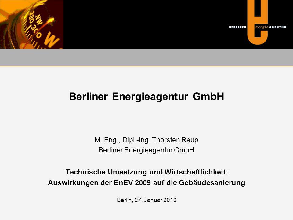 Berliner Energieagentur GmbH M. Eng., Dipl.-Ing. Thorsten Raup Berliner Energieagentur GmbH Technische Umsetzung und Wirtschaftlichkeit: Auswirkungen