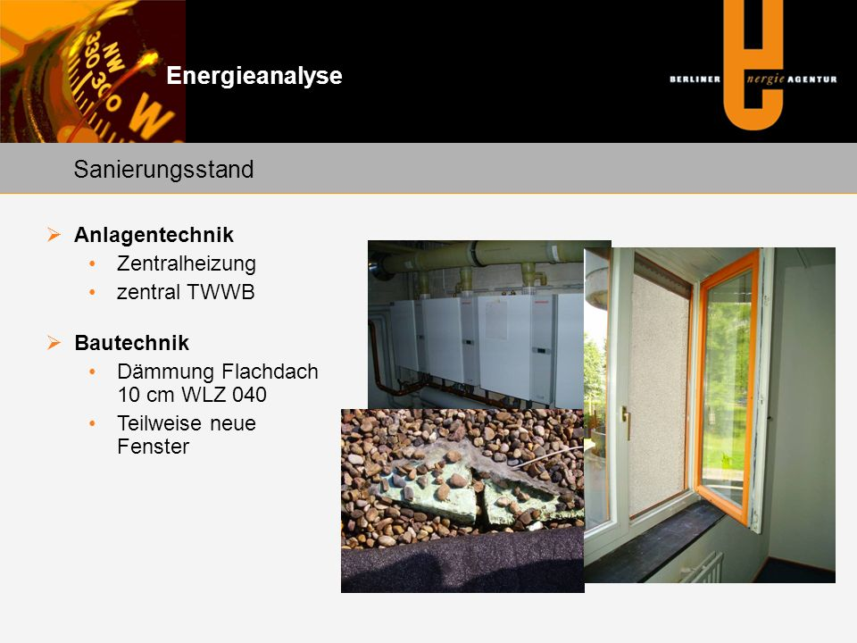 Energieanalyse Sanierungsstand Anlagentechnik Zentralheizung zentral TWWB Bautechnik Dämmung Flachdach 10 cm WLZ 040 Teilweise neue Fenster