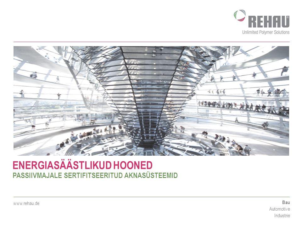 Bau Automotive Industrie www.rehau.de ENERGIASÄÄSTLIKUD HOONED PASSIIVMAJALE SERTIFITSEERITUD AKNASÜSTEEMID