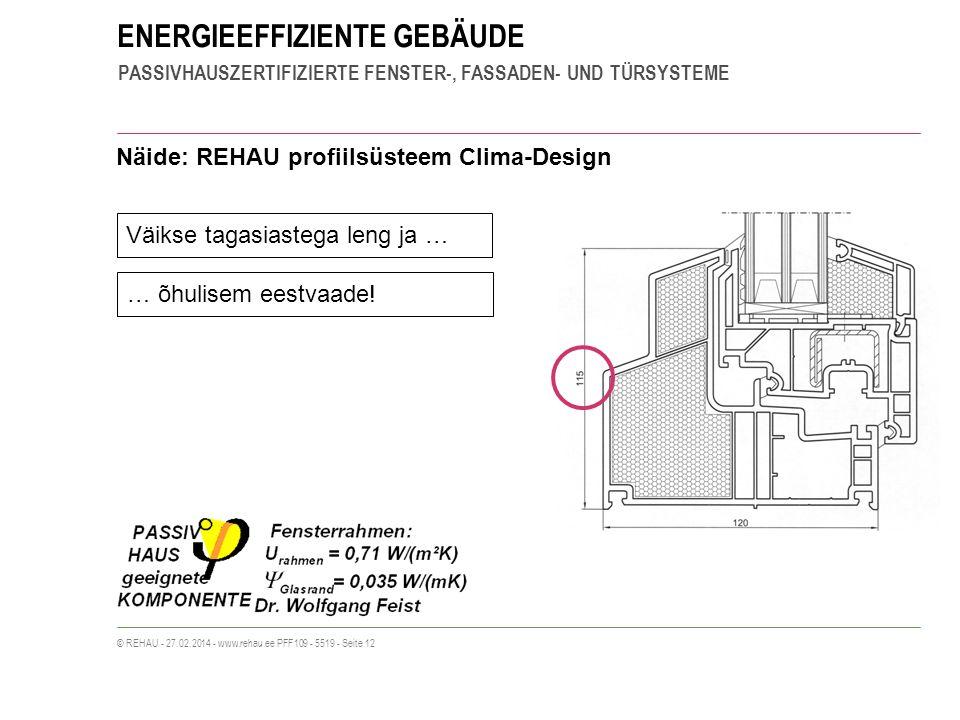 ENERGIEEFFIZIENTE GEBÄUDE PASSIVHAUSZERTIFIZIERTE FENSTER-, FASSADEN- UND TÜRSYSTEME © REHAU - 27.02.2014 - www.rehau.ee PFF109 - 5519 - Seite 12 Näide: REHAU profiilsüsteem Clima-Design Väikse tagasiastega leng ja … … õhulisem eestvaade!