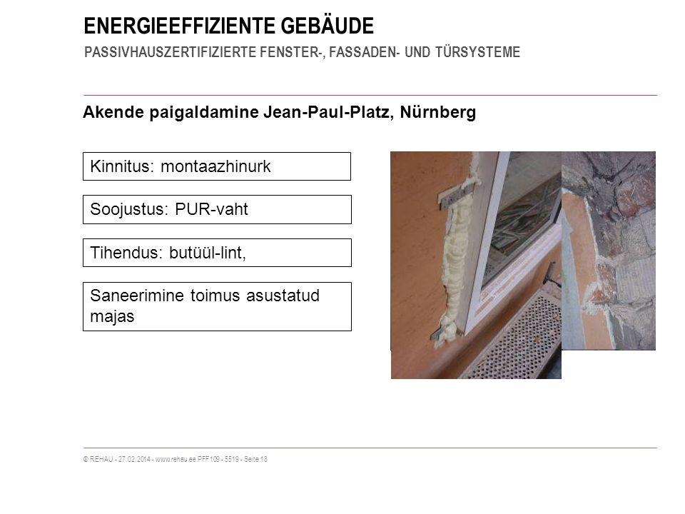ENERGIEEFFIZIENTE GEBÄUDE PASSIVHAUSZERTIFIZIERTE FENSTER-, FASSADEN- UND TÜRSYSTEME © REHAU - 27.02.2014 - www.rehau.ee PFF109 - 5519 - Seite 18 Akende paigaldamine Jean-Paul-Platz, Nürnberg Kinnitus: montaazhinurk Soojustus: PUR-vaht Tihendus: butüül-lint, Saneerimine toimus asustatud majas