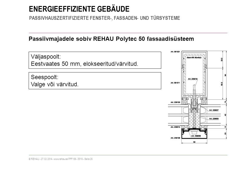 ENERGIEEFFIZIENTE GEBÄUDE PASSIVHAUSZERTIFIZIERTE FENSTER-, FASSADEN- UND TÜRSYSTEME © REHAU - 27.02.2014 - www.rehau.ee PFF109 - 5519 - Seite 26 Passiivmajadele sobiv REHAU Polytec 50 fassaadisüsteem Väljaspoolt: Eestvaates 50 mm, elokseeritud/värvitud.