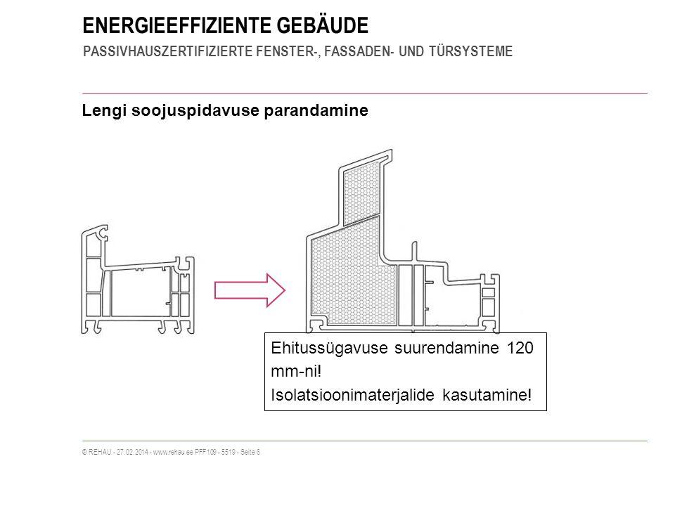 ENERGIEEFFIZIENTE GEBÄUDE PASSIVHAUSZERTIFIZIERTE FENSTER-, FASSADEN- UND TÜRSYSTEME © REHAU - 27.02.2014 - www.rehau.ee PFF109 - 5519 - Seite 6 Ehitussügavuse suurendamine 120 mm-ni.
