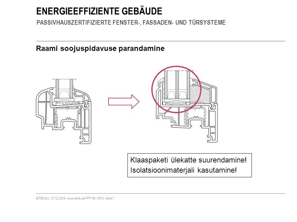 ENERGIEEFFIZIENTE GEBÄUDE PASSIVHAUSZERTIFIZIERTE FENSTER-, FASSADEN- UND TÜRSYSTEME © REHAU - 27.02.2014 - www.rehau.ee PFF109 - 5519 - Seite 7 Klaaspaketi ülekatte suurendamine.