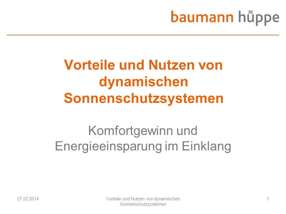 27.02.2014Vorteile und Nutzen von dynamischen Sonnenschutzsystemen 1 Komfortgewinn und Energieeinsparung im Einklang