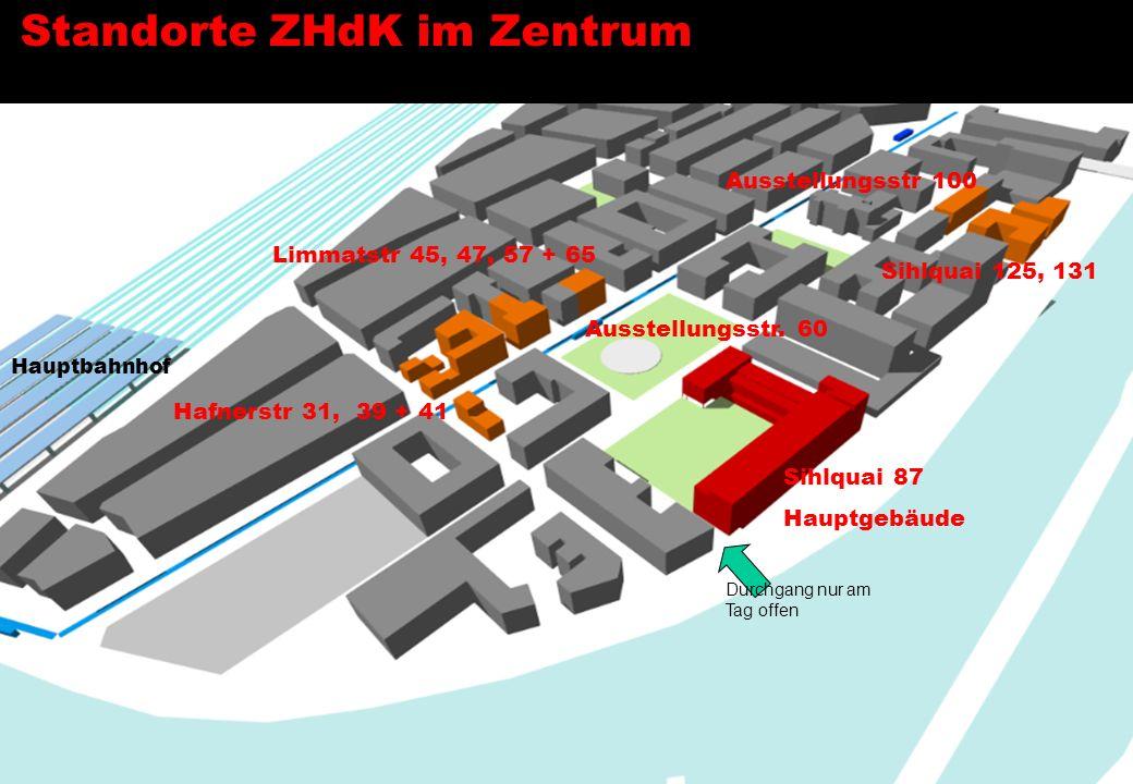 Standorte ZHdK im Zentrum Hauptbahnhof Limmatstr 45, 47, 57 + 65 Hafnerstr 31, 39 + 41 Ausstellungsstr 100 Sihlquai 125, 131 Sihlquai 87 Hauptgebäude