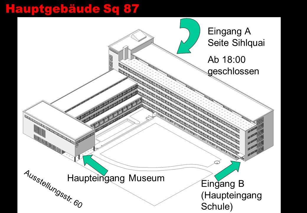 Hauptgebäude Sq 87 Eingang B (Haupteingang Schule) Ausstellungsstr. 60 Haupteingang Museum Eingang A Seite Sihlquai Ab 18:00 geschlossen