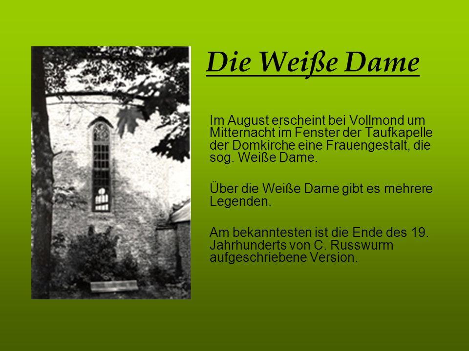 Die Weiße Dame Im August erscheint bei Vollmond um Mitternacht im Fenster der Taufkapelle der Domkirche eine Frauengestalt, die sog. Weiße Dame. Über