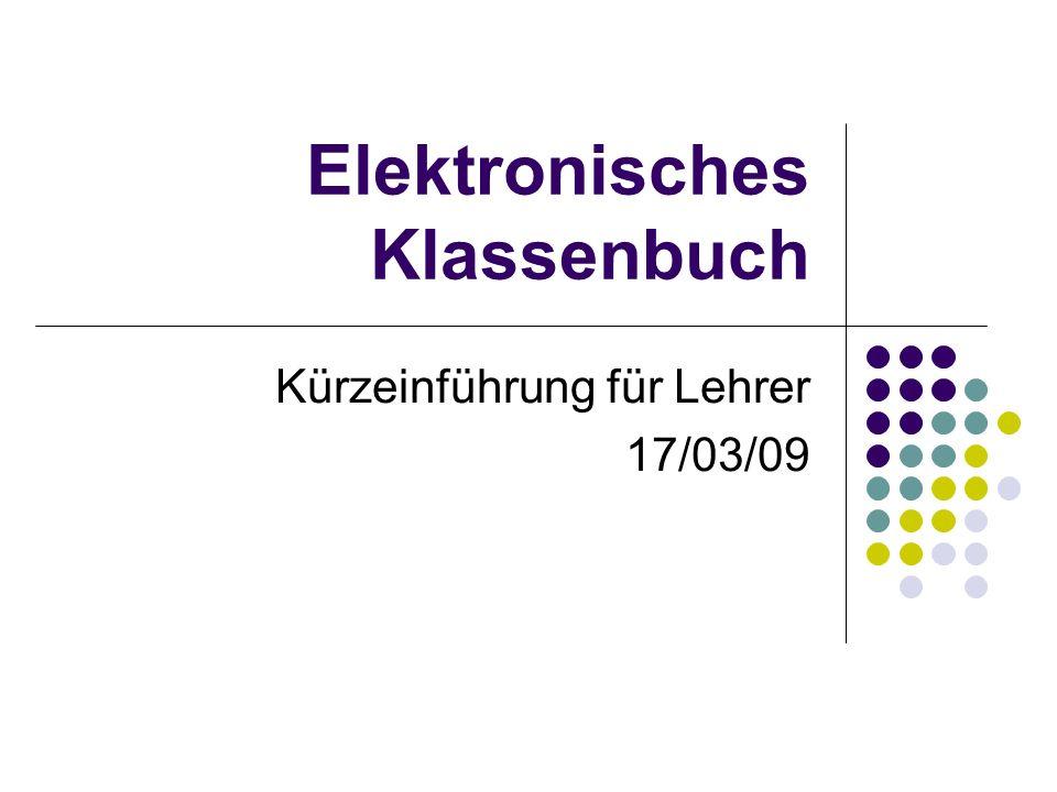 Elektronisches Klassenbuch Kürzeinführung für Lehrer 17/03/09