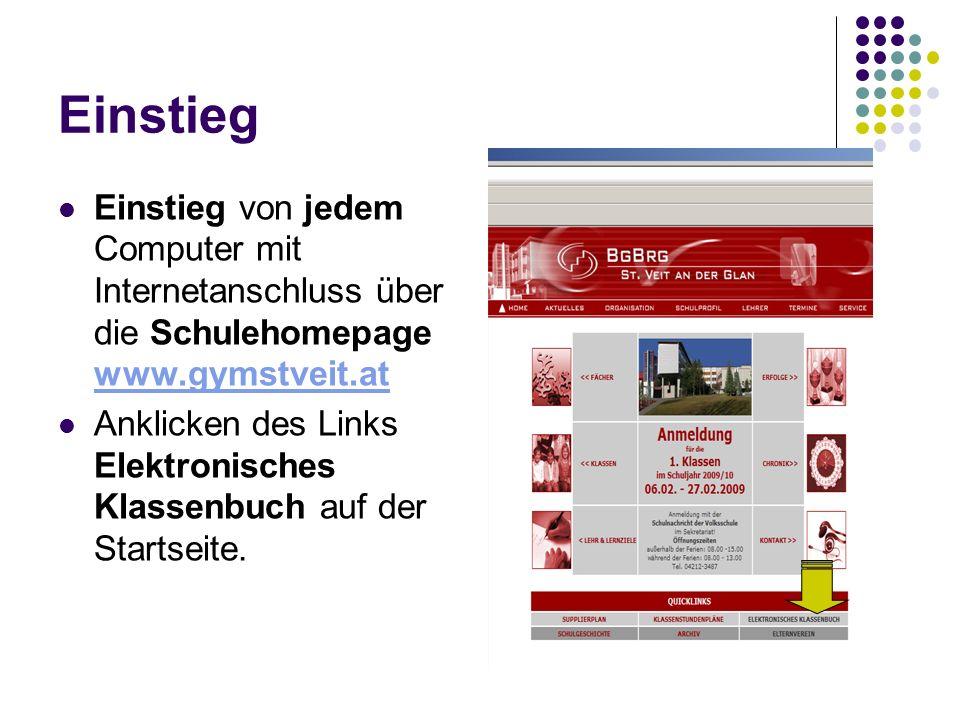 Einstieg Einstieg von jedem Computer mit Internetanschluss über die Schulehomepage www.gymstveit.at www.gymstveit.at Anklicken des Links Elektronisches Klassenbuch auf der Startseite.