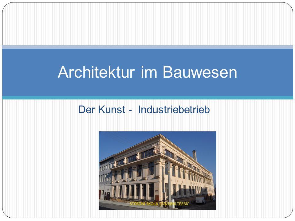 Der Kunst - Industriebetrieb Architektur im Bauwesen