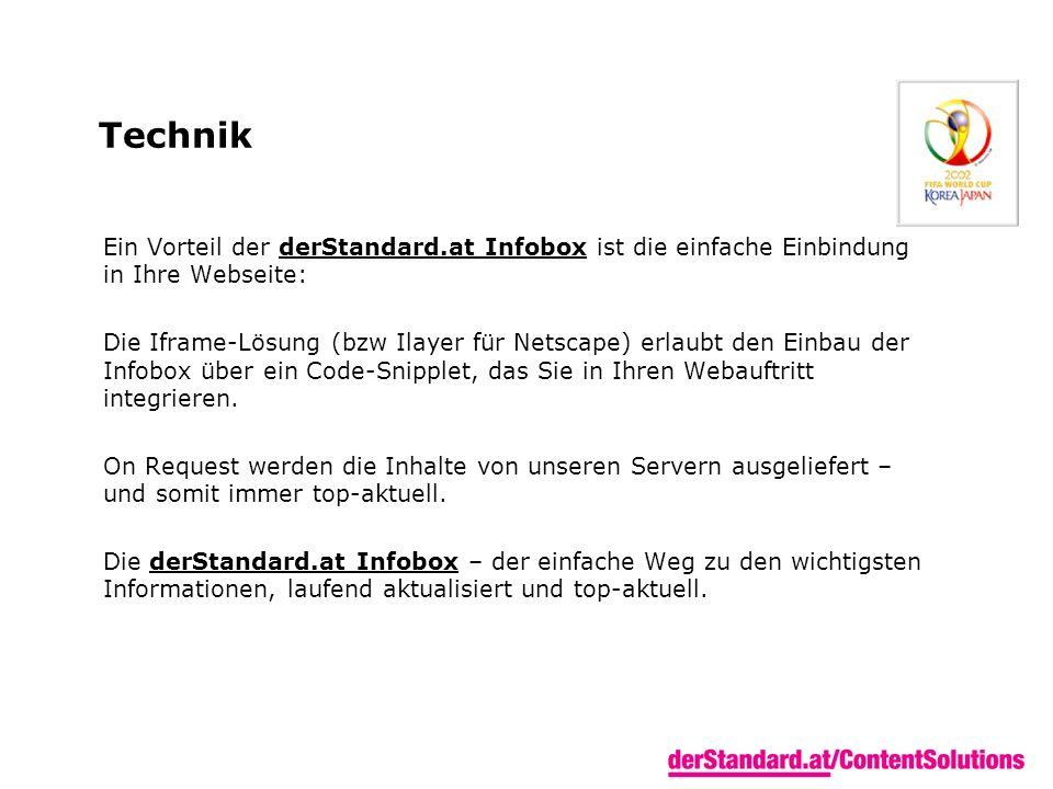 Technik Ein Vorteil der derStandard.at Infobox ist die einfache Einbindung in Ihre Webseite: Die Iframe-Lösung (bzw Ilayer für Netscape) erlaubt den E
