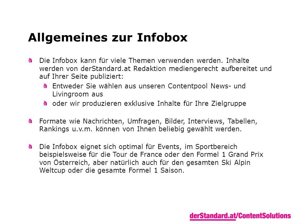 Allgemeines zur Infobox Die Infobox kann für viele Themen verwenden werden. Inhalte werden von derStandard.at Redaktion mediengerecht aufbereitet und