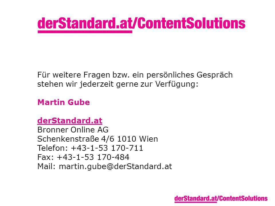 Für weitere Fragen bzw. ein persönliches Gespräch stehen wir jederzeit gerne zur Verfügung: Martin Gube derStandard.at Bronner Online AG Schenkenstraß
