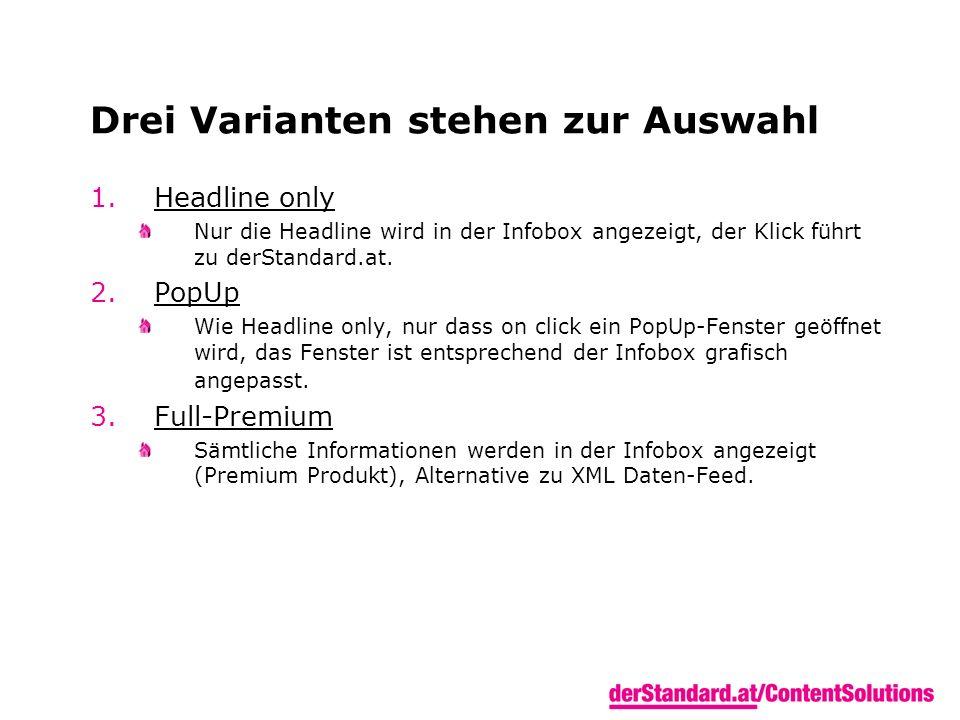Drei Varianten stehen zur Auswahl 1.Headline only Nur die Headline wird in der Infobox angezeigt, der Klick führt zu derStandard.at. 2.PopUp Wie Headl