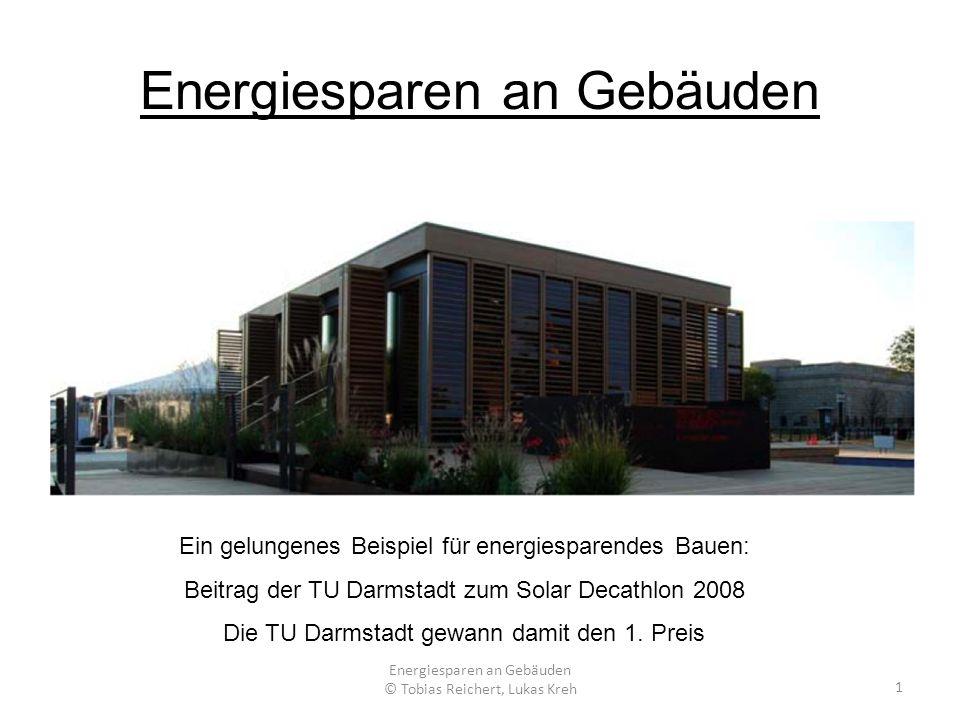 Energiesparen an Gebäuden 1 © Tobias Reichert, Lukas Kreh Ein gelungenes Beispiel für energiesparendes Bauen: Beitrag der TU Darmstadt zum Solar Decat