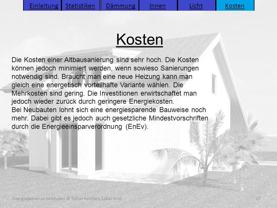 Energiesparen an Gebäuden (C) Tobias Reichert, Lukas Kreh 27 Kosten 27Energiesparen an Gebäuden © Tobias Reichert, Lukas Kreh Einleitung Statistiken D