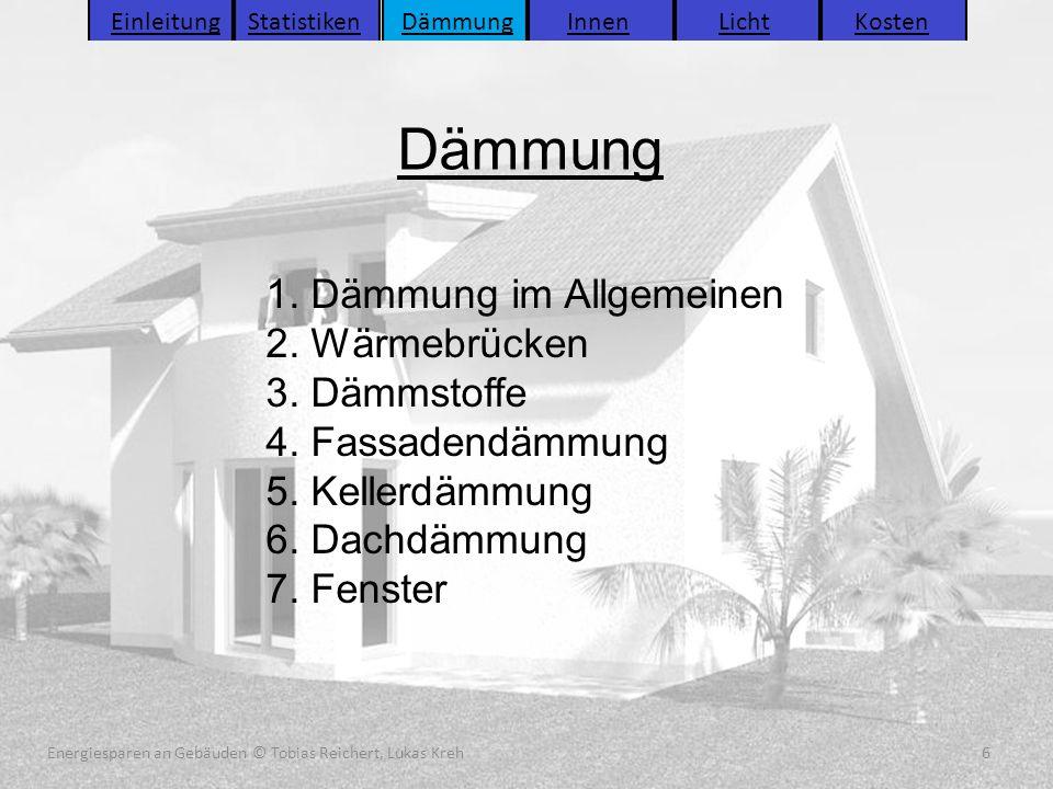 Energiesparen an Gebäuden (C) Tobias Reichert, Lukas Kreh 6 Dämmung 6Energiesparen an Gebäuden © Tobias Reichert, Lukas Kreh 1. Dämmung im Allgemeinen