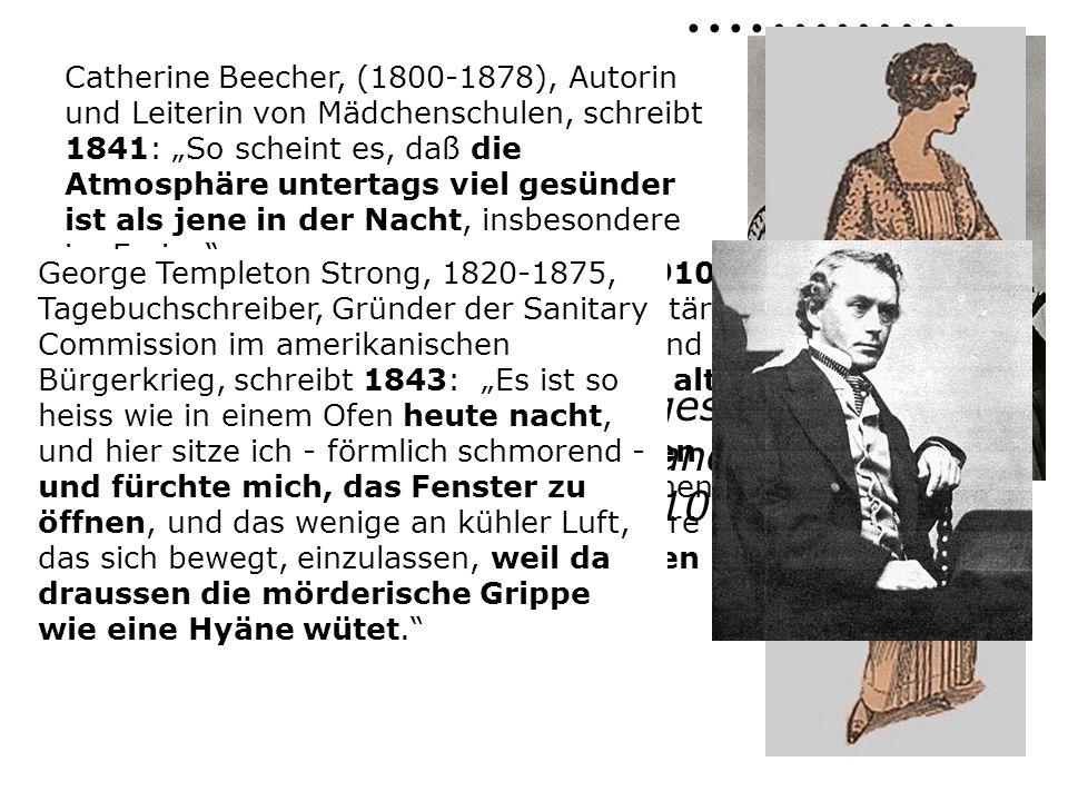 Catherine Beecher, (1800-1878), Autorin und Leiterin von Mädchenschulen, schreibt 1841: So scheint es, daß die Atmosphäre untertags viel gesünder ist als jene in der Nacht, insbesondere im Freien.
