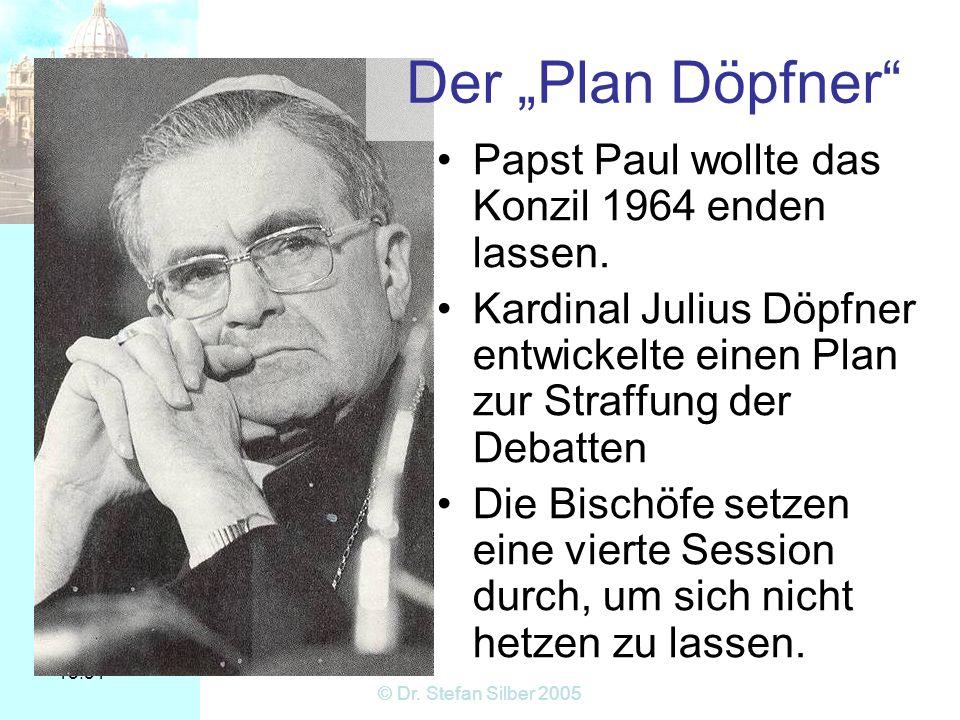 15:31 © Dr. Stefan Silber 2005 Der Plan Döpfner Papst Paul wollte das Konzil 1964 enden lassen. Kardinal Julius Döpfner entwickelte einen Plan zur Str