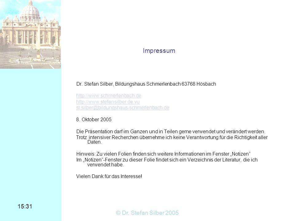 15:31 © Dr. Stefan Silber 2005 Impressum Dr. Stefan Silber, Bildungshaus Schmerlenbach 63768 Hösbach http://www.schmerlenbach.de http://www.stefansilb