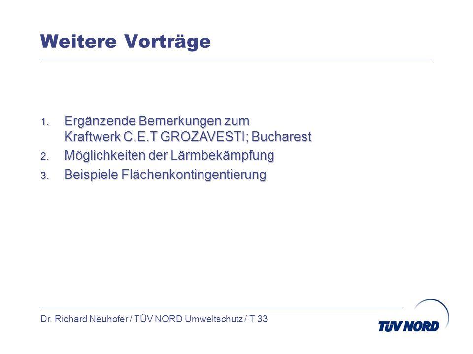 Weitere Vorträge Dr. Richard Neuhofer / TÜV NORD Umweltschutz / T 33 1. Ergänzende Bemerkungen zum Kraftwerk C.E.T GROZAVESTI; Bucharest 2. Möglichkei