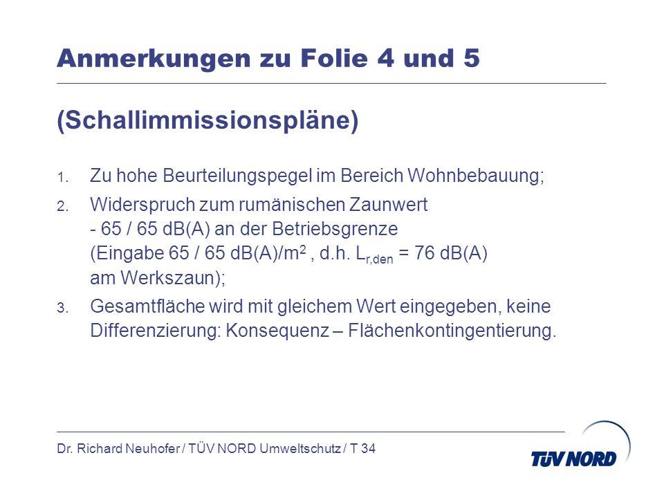 Anmerkungen zu Folie 4 und 5 Dr. Richard Neuhofer / TÜV NORD Umweltschutz / T 34 (Schallimmissionspläne) 1. Zu hohe Beurteilungspegel im Bereich Wohnb