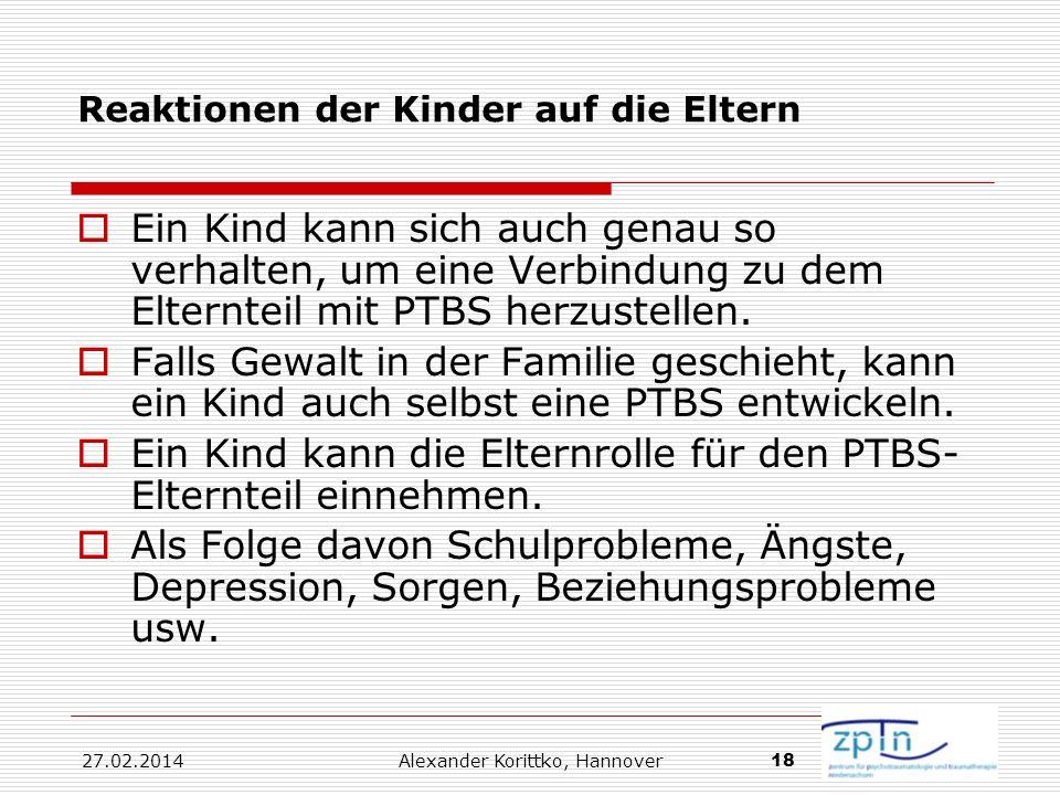 27.02.2014 Alexander Korittko, Hannover 18 Reaktionen der Kinder auf die Eltern Ein Kind kann sich auch genau so verhalten, um eine Verbindung zu dem