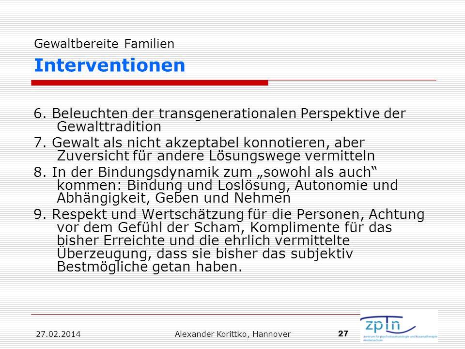27.02.2014 Alexander Korittko, Hannover 27 Gewaltbereite Familien Interventionen 6. Beleuchten der transgenerationalen Perspektive der Gewalttradition