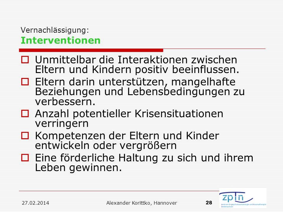 27.02.2014 Alexander Korittko, Hannover 28 Vernachlässigung: Interventionen Unmittelbar die Interaktionen zwischen Eltern und Kindern positiv beeinflu