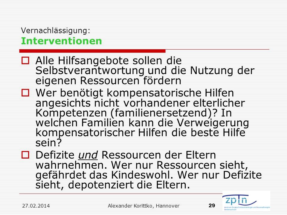 27.02.2014 Alexander Korittko, Hannover 29 Vernachlässigung: Interventionen Alle Hilfsangebote sollen die Selbstverantwortung und die Nutzung der eige
