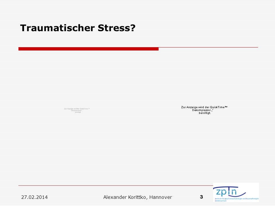 27.02.2014 Alexander Korittko, Hannover 3 Traumatischer Stress?