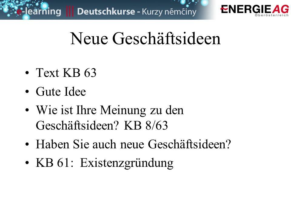 Neue Geschäftsideen Text KB 63 Gute Idee Wie ist Ihre Meinung zu den Geschäftsideen? KB 8/63 Haben Sie auch neue Geschäftsideen? KB 61: Existenzgründu