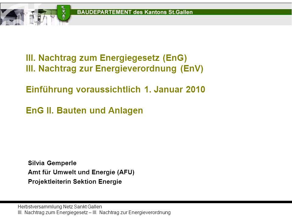 Herbstversammlung Netz Sankt Gallen III. Nachtrag zum Energiegesetz – III. Nachtrag zur Energieverordnung III. Nachtrag zum Energiegesetz (EnG) III. N