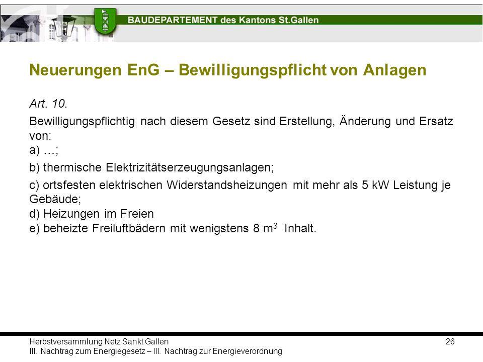 Herbstversammlung Netz Sankt Gallen III. Nachtrag zum Energiegesetz – III. Nachtrag zur Energieverordnung Neuerungen EnG – Bewilligungspflicht von Anl