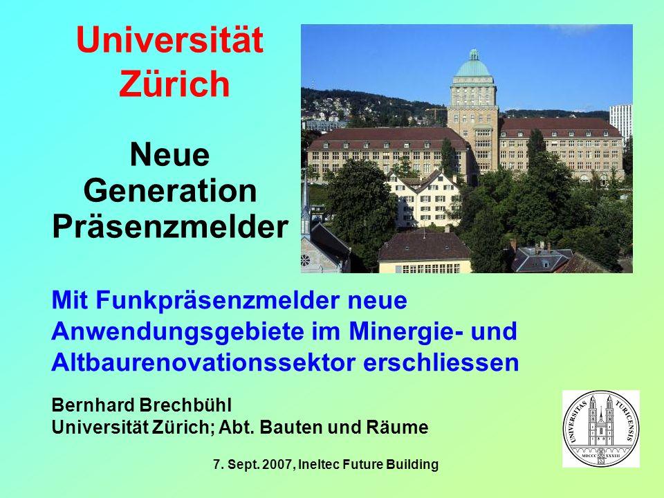 Universität Zürich Ineltec 200722 Potenzial im Altbaurenovationssektor 2,2Mio.beheizte Gebäude, davon 800000Dienstleistung, Industrie 12Präsenzmelder / Gebäude 10 Mio.Präsenzmelder 3,5Mio.Wohnungen 3Präsenzmelder / Wohnung 10 Mio.Präsenzmelder