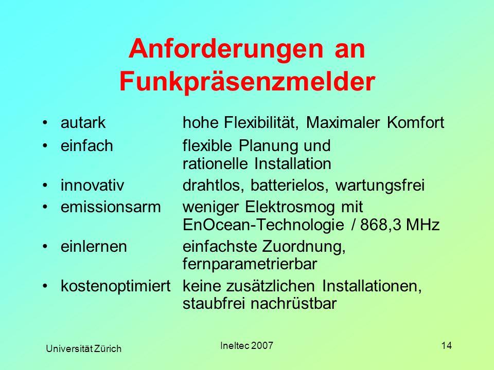 Universität Zürich Ineltec 200714 Anforderungen an Funkpräsenzmelder autark hohe Flexibilität, Maximaler Komfort einfachflexible Planung und rationell