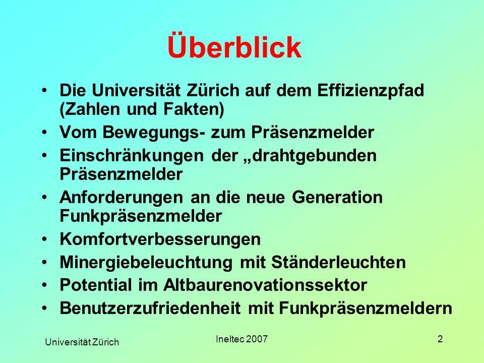 Universität Zürich Ineltec 20072 Überblick Die Universität Zürich auf dem Effizienzpfad (Zahlen und Fakten) Vom Bewegungs- zum Präsenzmelder Einschrän
