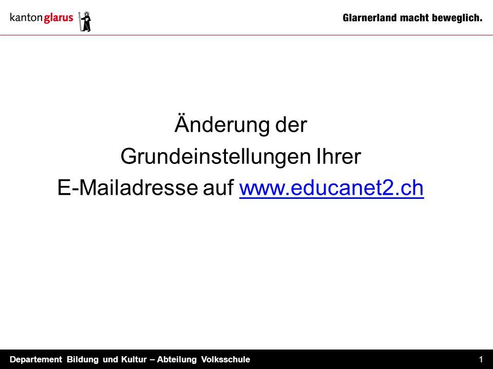 Departement Bildung und Kultur – Abteilung Volksschule 1 Änderung der Grundeinstellungen Ihrer E-Mailadresse auf www.educanet2.ch