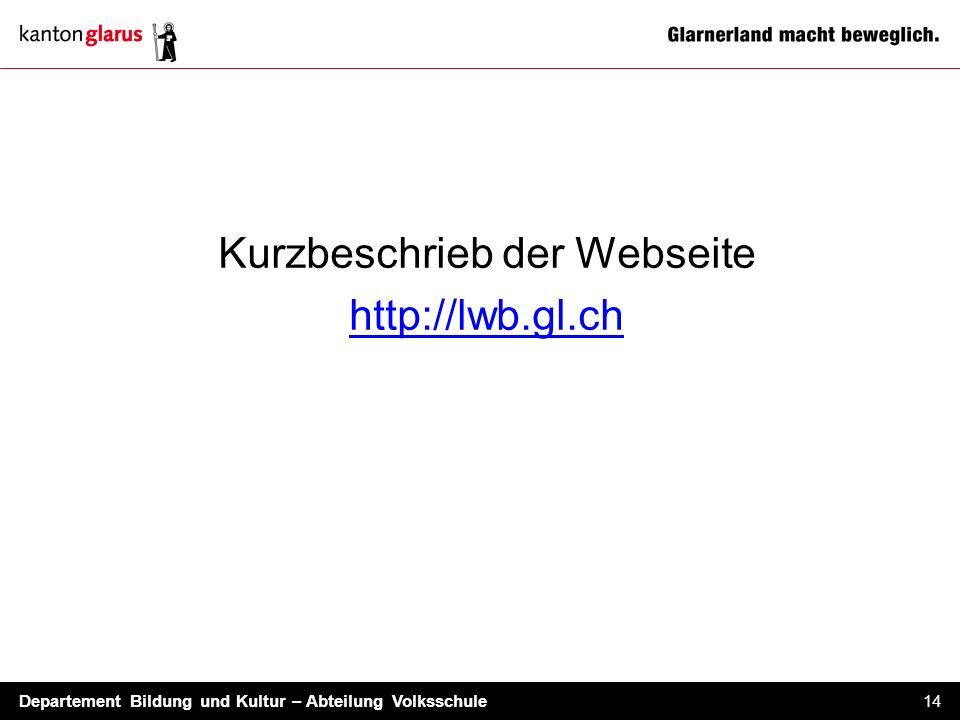 Departement Bildung und Kultur – Abteilung Volksschule 14 Kurzbeschrieb der Webseite http://lwb.gl.ch