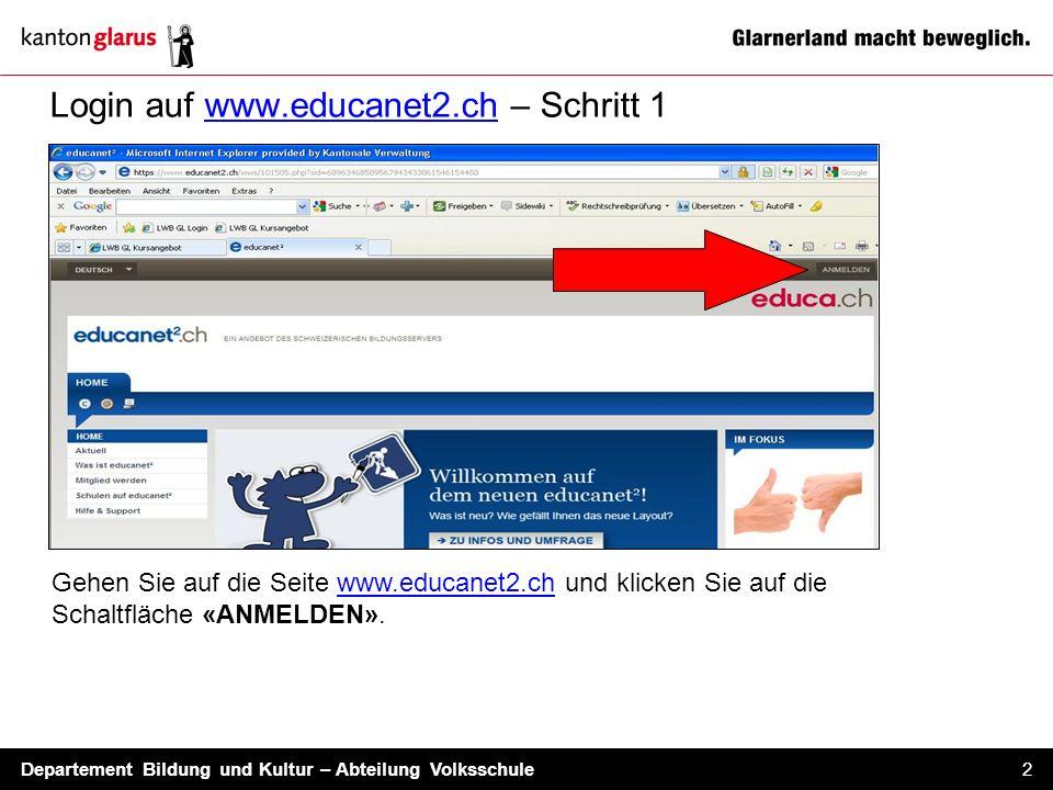 Departement Bildung und Kultur – Abteilung Volksschule 2 Login auf www.educanet2.ch – Schritt 1 Gehen Sie auf die Seite www.educanet2.ch und klicken S